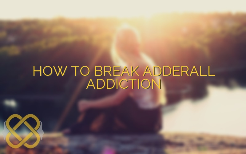 How to Break Adderall Addiction