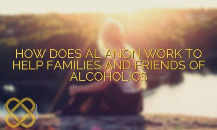 How Does Al Anon Work to Help Families and Friends of Alcoholics